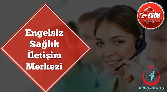 Engelsiz Sağlık İletişim Merkezi (ESİM) Uygulaması hizmette